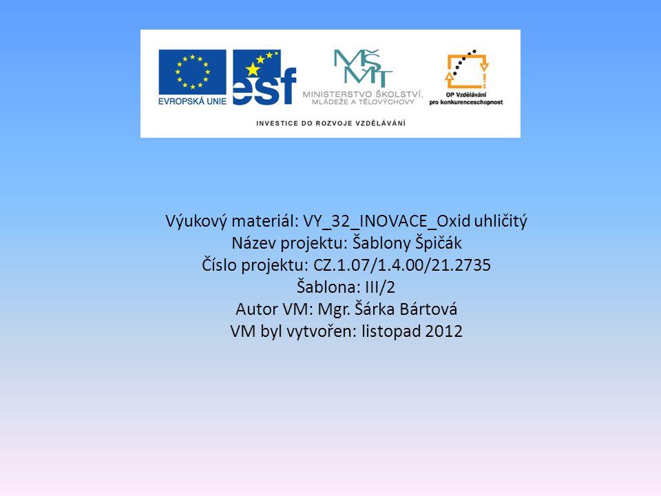 Výukový materiál: VY_32_INOVACE_Oxid uhličitý Název projektu: Šablony Špičák Číslo projektu: CZ.1.07/1.4.00/21.2735 Šablona: III/2 Autor VM: Mgr.
