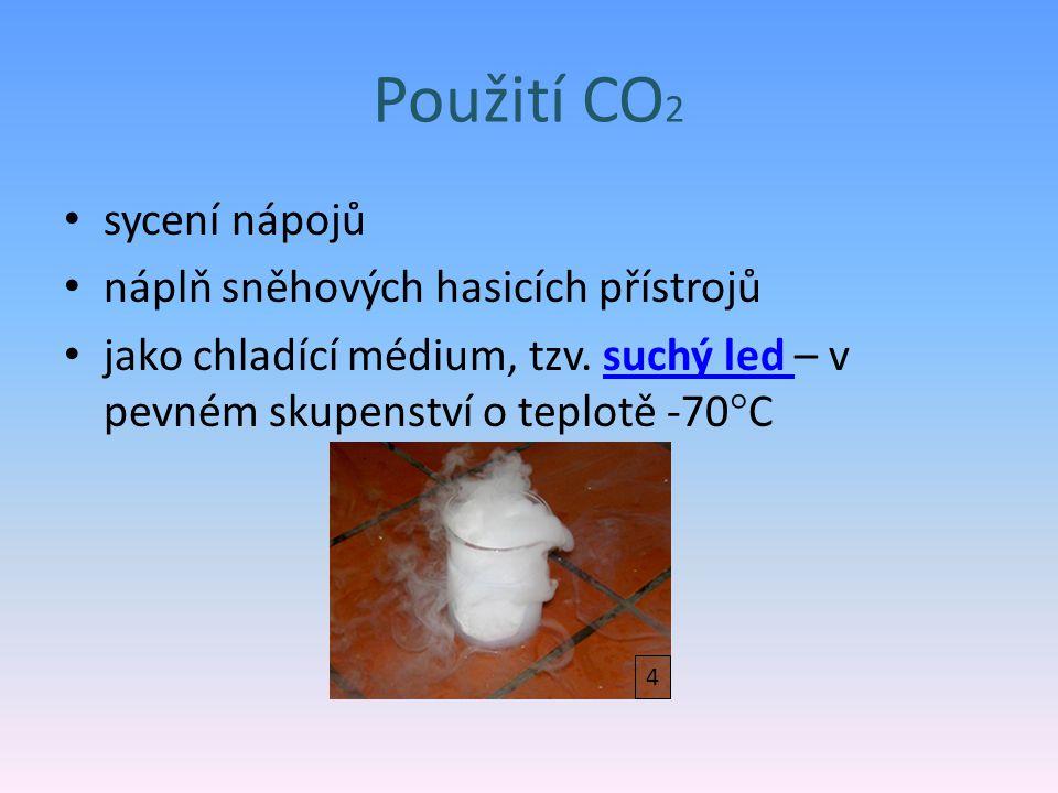 Použití CO 2 sycení nápojů náplň sněhových hasicích přístrojů jako chladící médium, tzv. suchý led – v pevném skupenství o teplotě -70  Csuchý led 4
