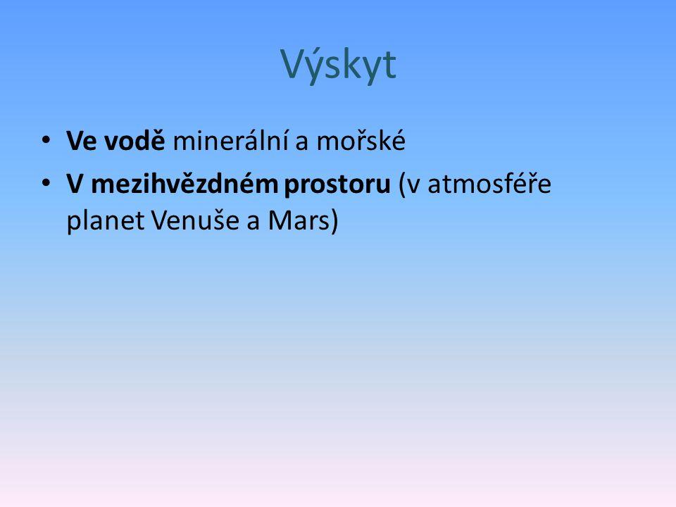 Výskyt Ve vodě minerální a mořské V mezihvězdném prostoru (v atmosféře planet Venuše a Mars)