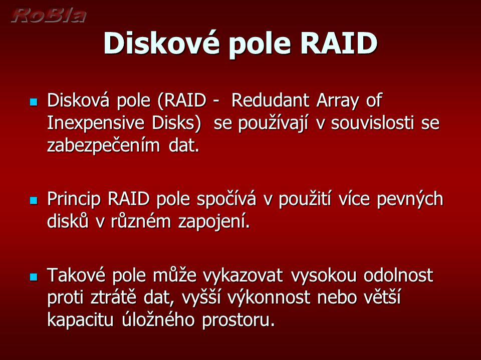 Diskové pole RAID Disková pole (RAID - Redudant Array of Inexpensive Disks) se používají v souvislosti se zabezpečením dat. Disková pole (RAID - Redud