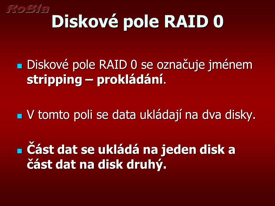 Diskové pole RAID 0 Diskové pole RAID 0 se označuje jménem stripping – prokládání. Diskové pole RAID 0 se označuje jménem stripping – prokládání. V to