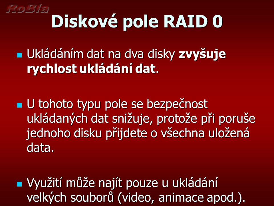 Diskové pole RAID 0 Ukládáním dat na dva disky zvyšuje rychlost ukládání dat. Ukládáním dat na dva disky zvyšuje rychlost ukládání dat. U tohoto typu