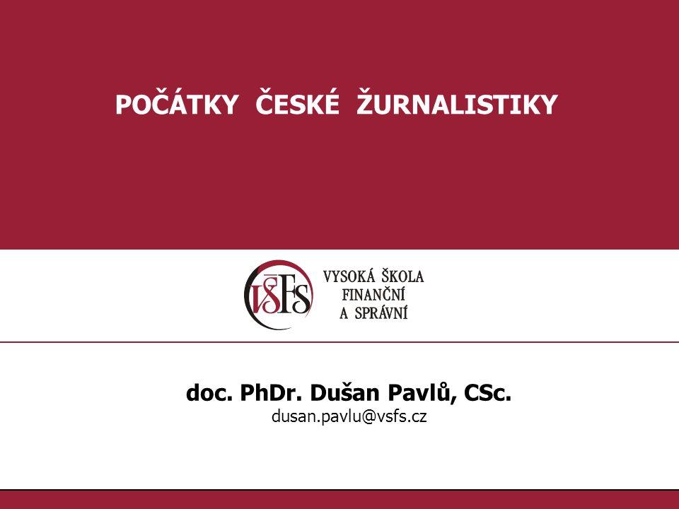 12.doc. PhDr. Dušan Pavlů, CSc., dusan.pavlu@vsfs.cz :: POČÁTKY ČESKÉ ŽURNALISTIKY PŘELOM 18.