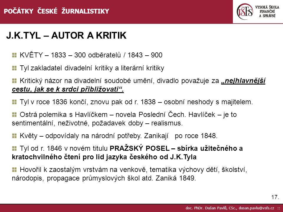 17. doc. PhDr. Dušan Pavlů, CSc., dusan.pavlu@vsfs.cz :: POČÁTKY ČESKÉ ŽURNALISTIKY J.K.TYL – AUTOR A KRITIK KVĚTY – 1833 – 300 odběratelů / 1843 – 90
