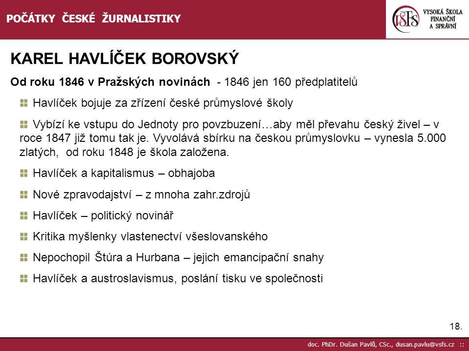 18. doc. PhDr. Dušan Pavlů, CSc., dusan.pavlu@vsfs.cz :: POČÁTKY ČESKÉ ŽURNALISTIKY KAREL HAVLÍČEK BOROVSKÝ Od roku 1846 v Pražských novinách - 1846 j
