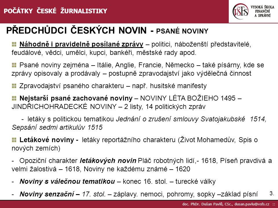 3.3. doc. PhDr. Dušan Pavlů, CSc., dusan.pavlu@vsfs.cz :: POČÁTKY ČESKÉ ŽURNALISTIKY PŘEDCHŮDCI ČESKÝCH NOVIN - PSANÉ NOVINY Náhodně i pravidelně posí