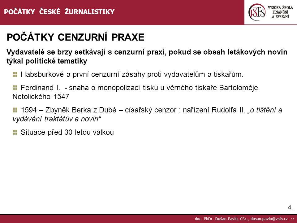 4.4. doc. PhDr. Dušan Pavlů, CSc., dusan.pavlu@vsfs.cz :: POČÁTKY ČESKÉ ŽURNALISTIKY POČÁTKY CENZURNÍ PRAXE Vydavatelé se brzy setkávají s cenzurní pr