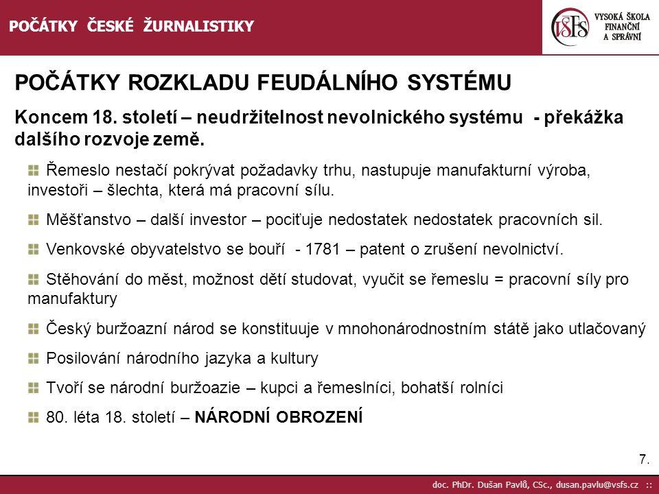 7.7. doc. PhDr. Dušan Pavlů, CSc., dusan.pavlu@vsfs.cz :: POČÁTKY ČESKÉ ŽURNALISTIKY POČÁTKY ROZKLADU FEUDÁLNÍHO SYSTÉMU Koncem 18. století – neudržit