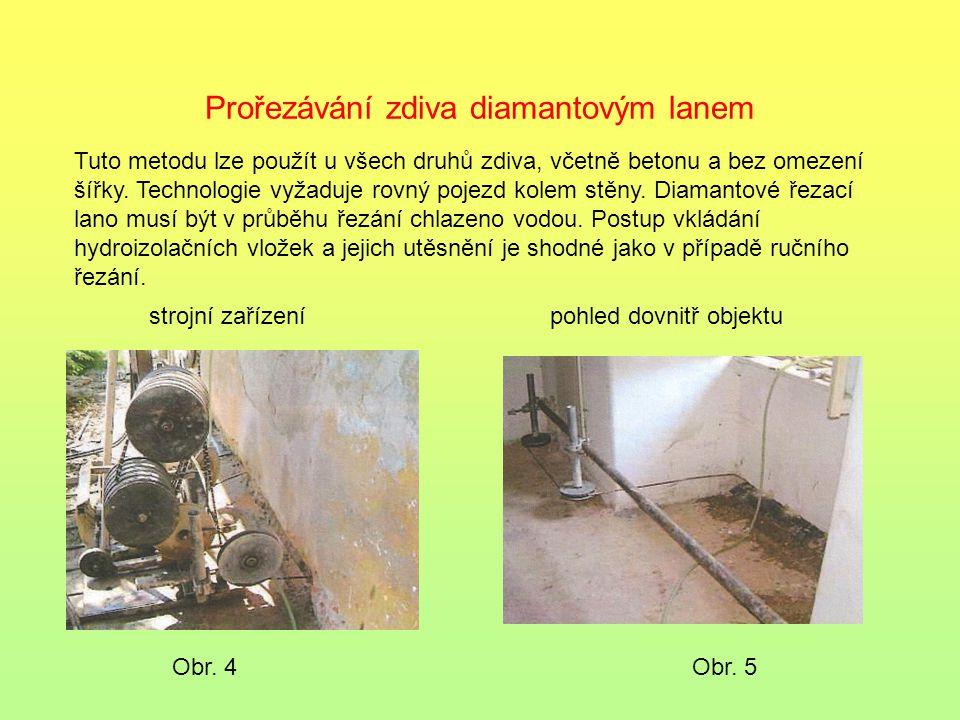 Prořezávání zdiva diamantovým lanem Obr. 4 Tuto metodu lze použít u všech druhů zdiva, včetně betonu a bez omezení šířky. Technologie vyžaduje rovný p
