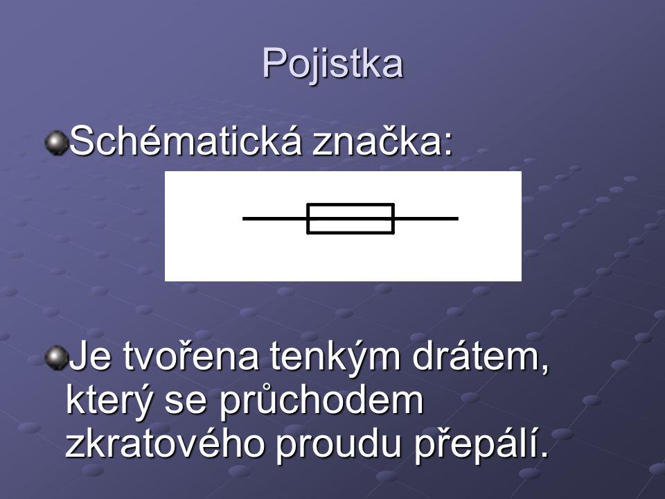Pojistka Schématická značka: Je tvořena tenkým drátem, který se průchodem zkratového proudu přepálí.