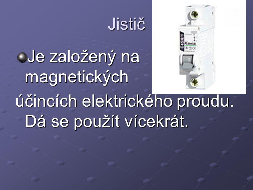 Jistič Je založený na magnetických účincích elektrického proudu. Dá se použít vícekrát.
