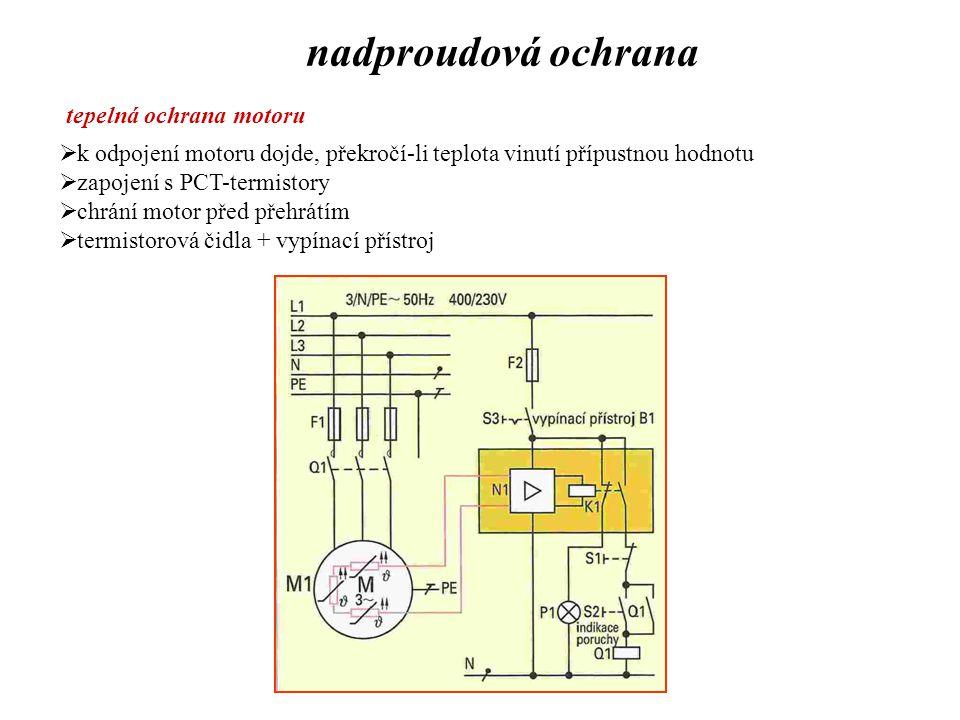 nadproudová ochrana tepelná ochrana motoru  k odpojení motoru dojde, překročí-li teplota vinutí přípustnou hodnotu  zapojení s PCT-termistory  chrá