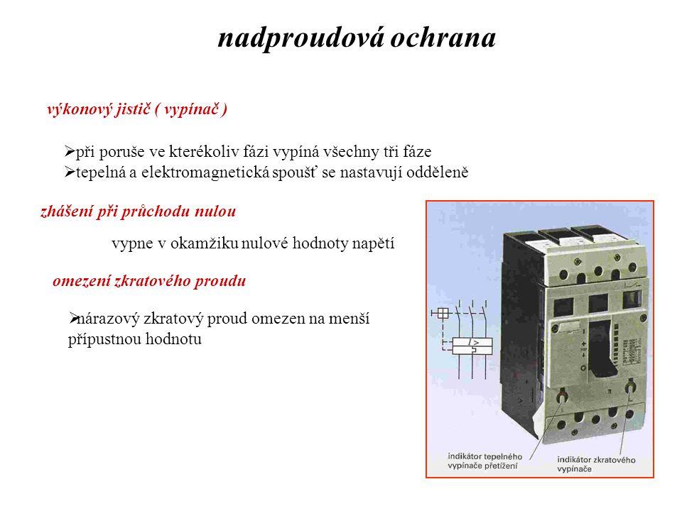 nadproudová ochrana výkonový jistič ( vypínač )  při poruše ve kterékoliv fázi vypíná všechny tři fáze  tepelná a elektromagnetická spoušť se nastav