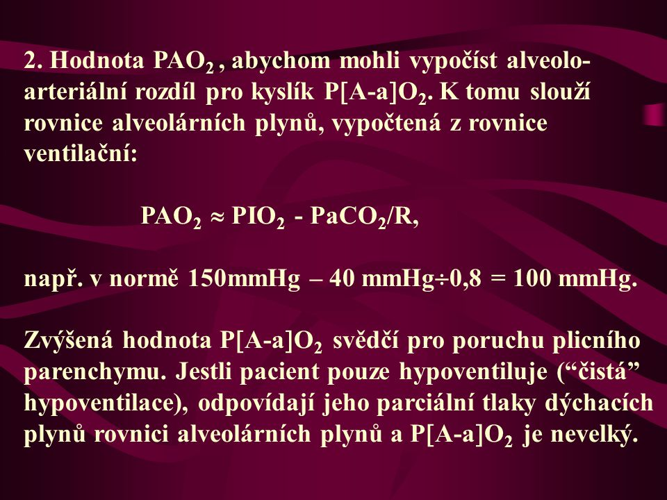 2.Hodnota PAO 2, abychom mohli vypočíst alveolo- arteriální rozdíl pro kyslík P  A-a  O 2.