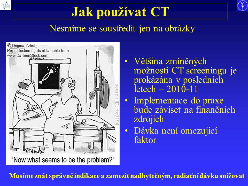 Jak používat CT Nesmíme se soustředit jen na obrázky Musíme znát správné indikace a zamezit nadbytečným, radiační dávku snižovat Většina zmíněných mož
