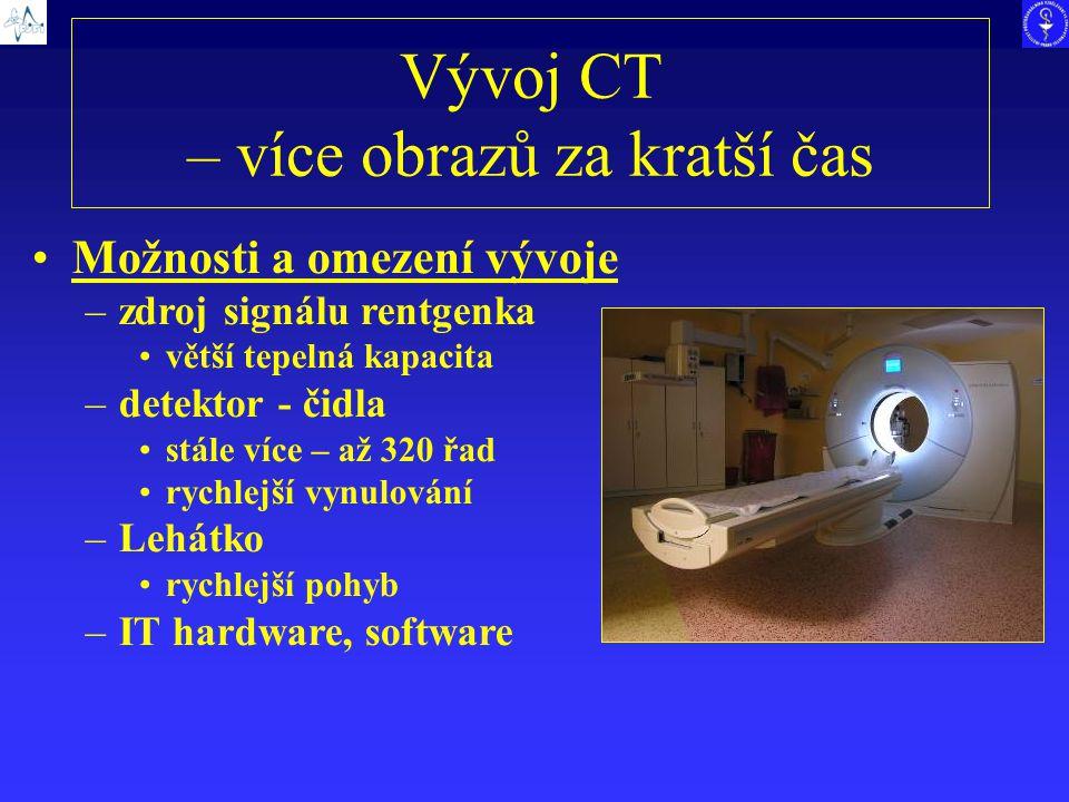 Vývoj CT – více obrazů za kratší čas Možnosti a omezení vývoje –zdroj signálu rentgenka větší tepelná kapacita –detektor - čidla stále více – až 320 ř