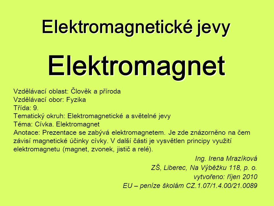 Elektromagnetické jevy Elektromagnet Ing. Irena Mrazíková ZŠ, Liberec, Na Výběžku 118, p. o. vytvořeno: říjen 2010 EU – peníze školám CZ.1.07/1.4.00/2