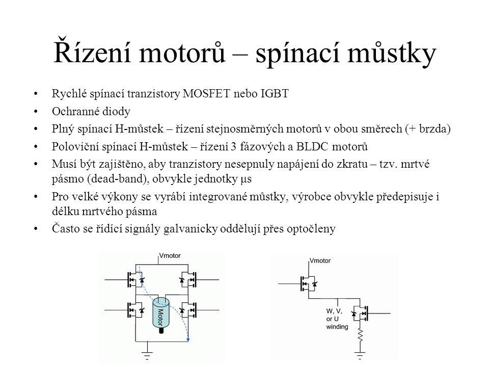 Řízení motorů – spínací můstky Rychlé spínací tranzistory MOSFET nebo IGBT Ochranné diody Plný spínací H-můstek – řízení stejnosměrných motorů v obou směrech (+ brzda) Poloviční spínací H-můstek – řízení 3 fázových a BLDC motorů Musí být zajištěno, aby tranzistory nesepnuly napájení do zkratu – tzv.