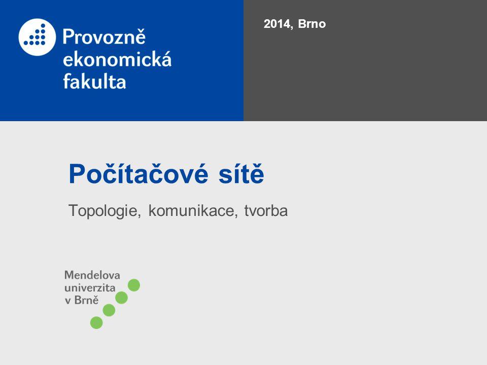 Počítačové sítě Topologie, komunikace, tvorba 2014, Brno