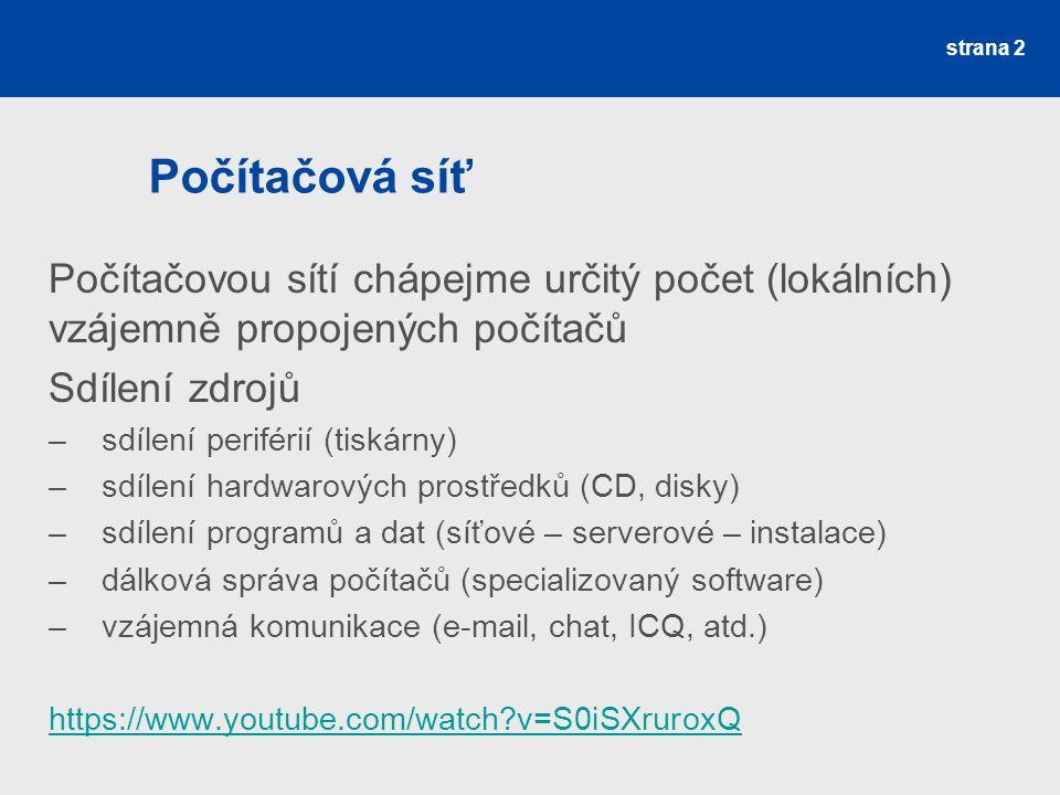 strana 2 Počítačová síť Počítačovou sítí chápejme určitý počet (lokálních) vzájemně propojených počítačů Sdílení zdrojů –sdílení periférií (tiskárny)