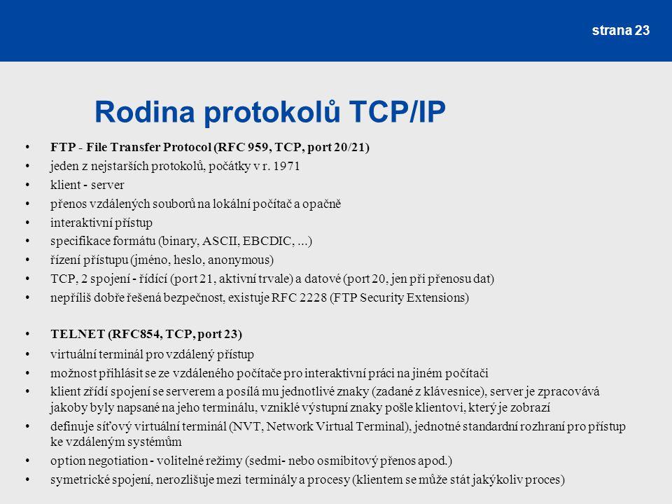 Rodina protokolů TCP/IP FTP - File Transfer Protocol (RFC 959, TCP, port 20/21) jeden z nejstarších protokolů, počátky v r. 1971 klient - server přeno