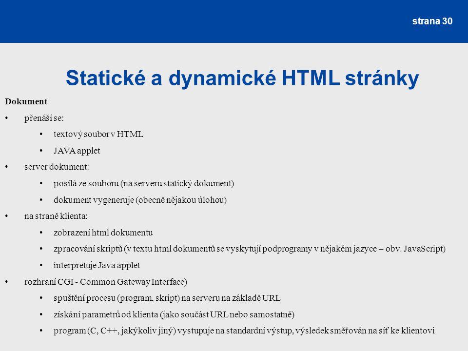 Statické a dynamické HTML stránky strana 30 Dokument přenáší se: textový soubor v HTML JAVA applet server dokument: posílá ze souboru (na serveru stat