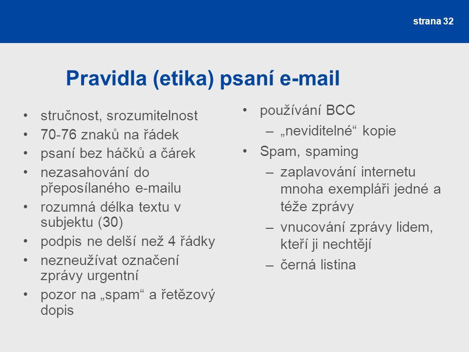 Pravidla (etika) psaní e-mail strana 32 stručnost, srozumitelnost 70-76 znaků na řádek psaní bez háčků a čárek nezasahování do přeposílaného e-mailu r