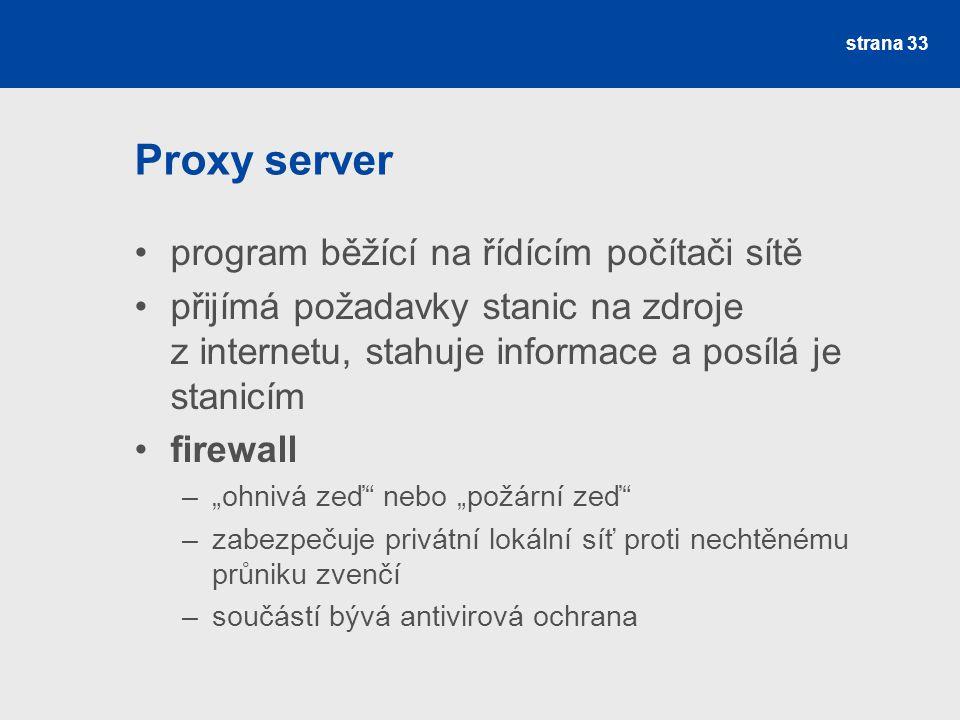 Proxy server program běžící na řídícím počítači sítě přijímá požadavky stanic na zdroje z internetu, stahuje informace a posílá je stanicím firewall –