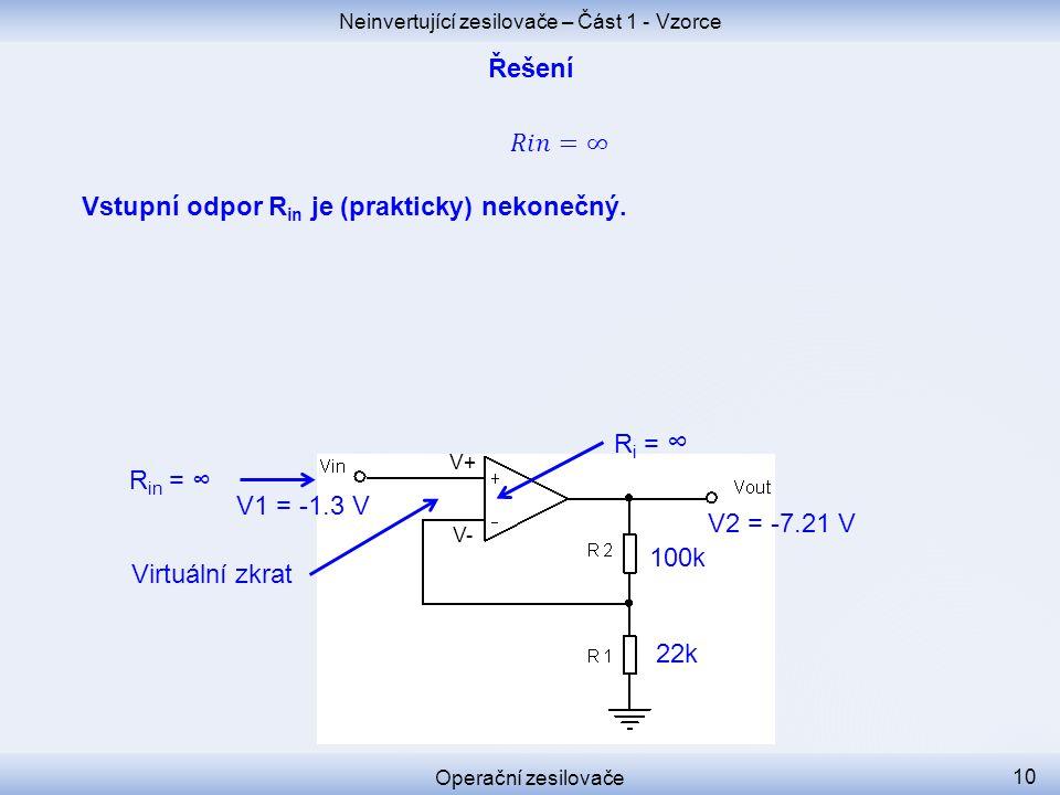 Neinvertující zesilovače – Část 1 - Vzorce Operační zesilovače 10 R in = ∞ V2 = -7.21 V V+ V- 22k 100k V1 = -1.3 V R i = ∞ Virtuální zkrat