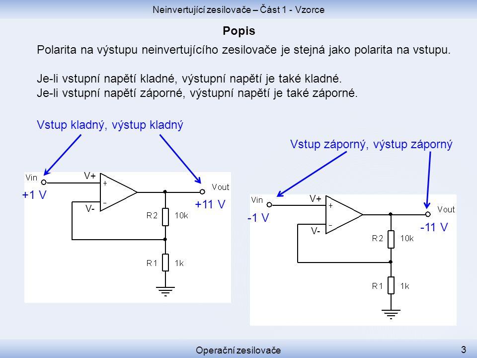 -1 V -11 V V+ V- +1 V +11 V V+ V- Polarita na výstupu neinvertujícího zesilovače je stejná jako polarita na vstupu. Je-li vstupní napětí kladné, výstu