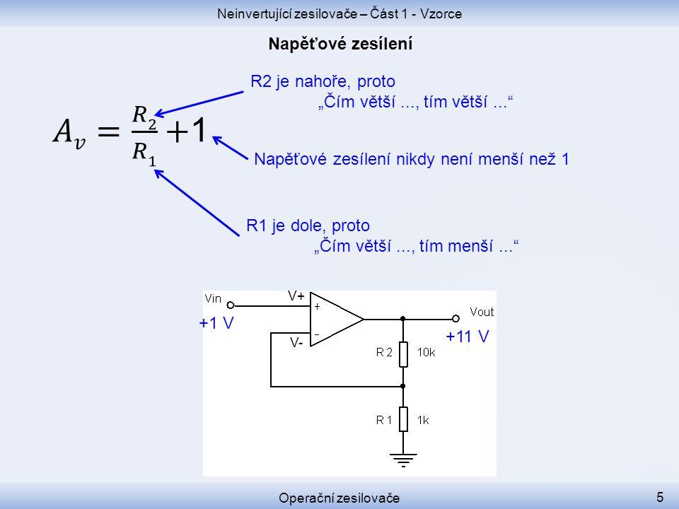 """Neinvertující zesilovače – Část 1 - Vzorce Operační zesilovače 5 R2 je nahoře, proto """"Čím větší..., tím větší... R1 je dole, proto """"Čím větší..., tím menší... Napěťové zesílení nikdy není menší než 1 +1 V +11 V V+ V-"""
