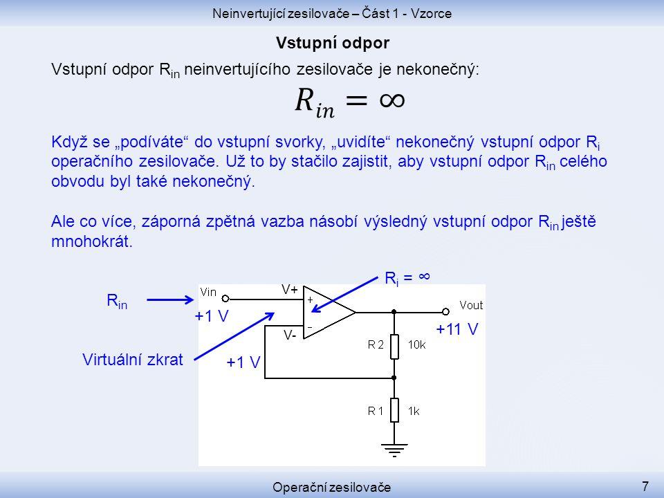 +1 V +11 V V+ V- +1 V Neinvertující zesilovače – Část 1 - Vzorce Operační zesilovače 7 R in R i = ∞ Virtuální zkrat