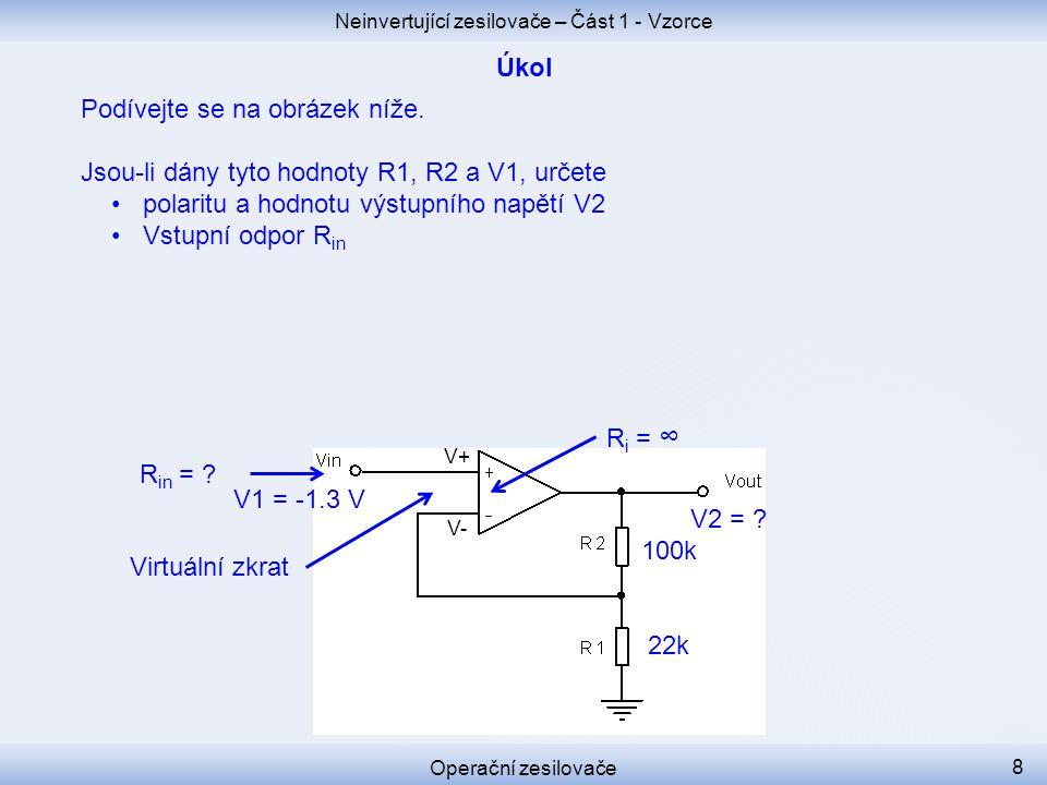 Podívejte se na obrázek níže. Jsou-li dány tyto hodnoty R1, R2 a V1, určete polaritu a hodnotu výstupního napětí V2 Vstupní odpor R in Neinvertující z