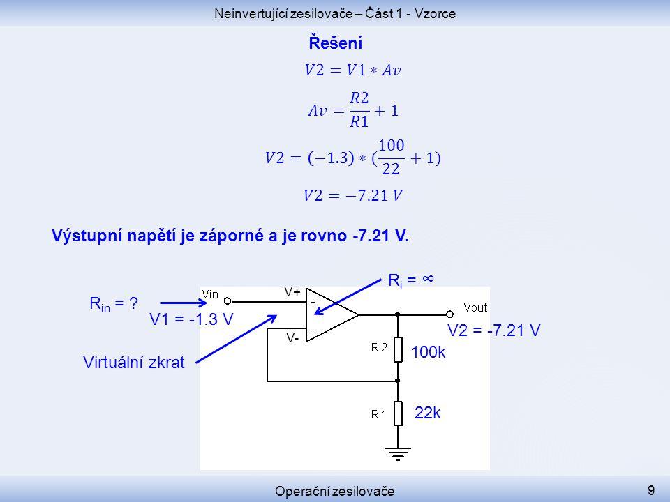 Neinvertující zesilovače – Část 1 - Vzorce Operační zesilovače 9 V2 = -7.21 V V+ V- 22k 100k R in = ? V1 = -1.3 V R i = ∞ Virtuální zkrat