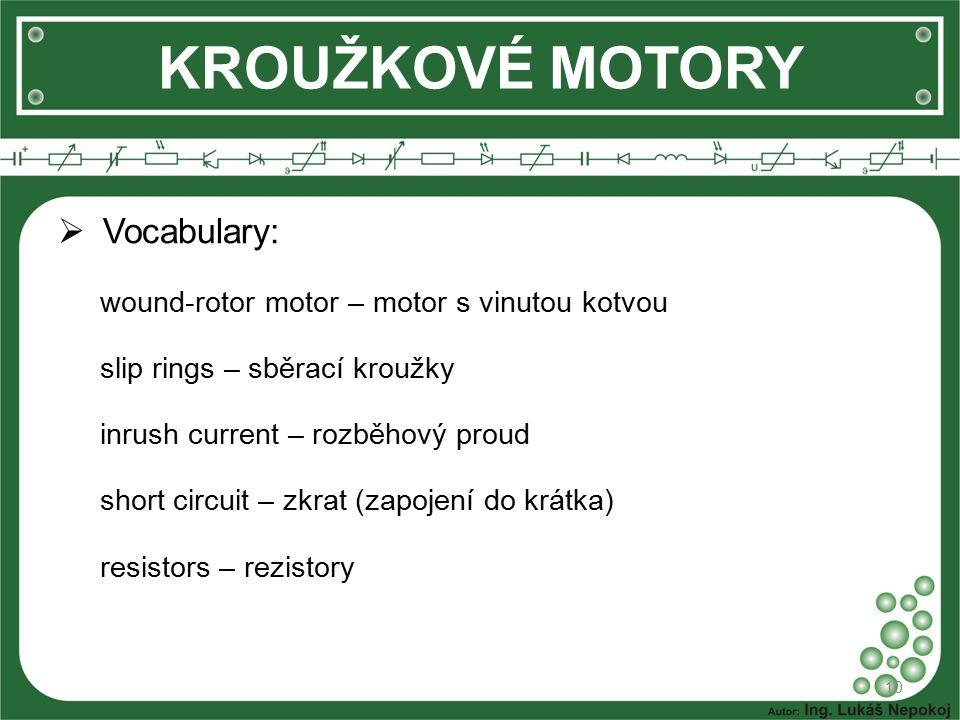  Vocabulary: wound-rotor motor – motor s vinutou kotvou slip rings – sběrací kroužky inrush current – rozběhový proud short circuit – zkrat (zapojení