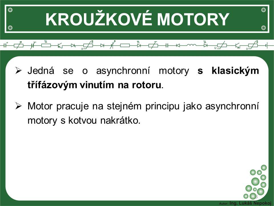 KROUŽKOVÉ MOTORY  Rozdíl od motorů s kotvou nakrátko je, že kotvu (vinutí rotoru) tvoří tři cívky zapojené do hvězdy a vyvedené přes kroužky a kartáče na svorkovnici.