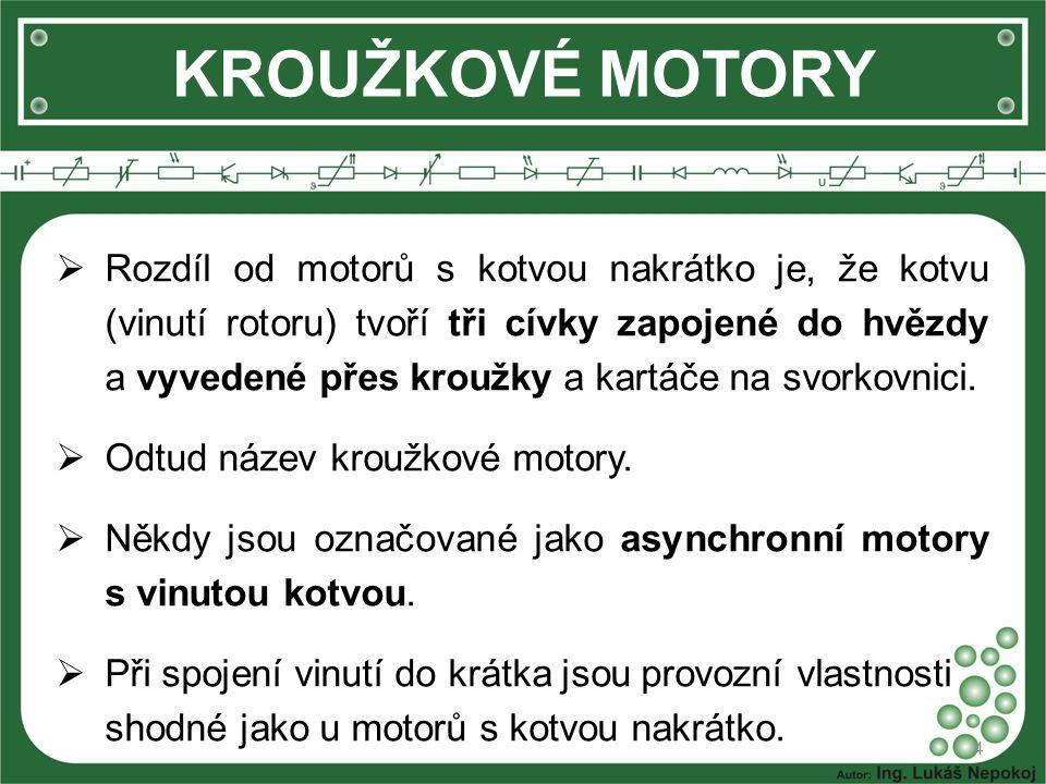KROUŽKOVÉ MOTORY  Rozdíl od motorů s kotvou nakrátko je, že kotvu (vinutí rotoru) tvoří tři cívky zapojené do hvězdy a vyvedené přes kroužky a kartáč