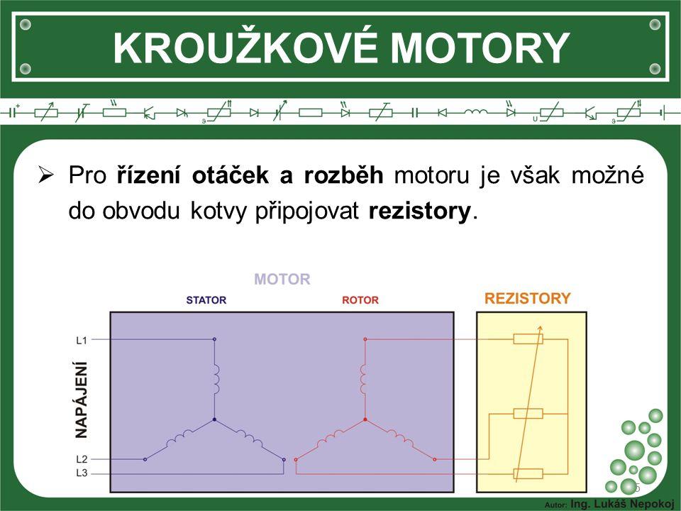 KROUŽKOVÉ MOTORY  Při rozběhu se tak snižuje rozběhový proud a proudový náraz je tak menší než u motorů s kotvou nakrátko.