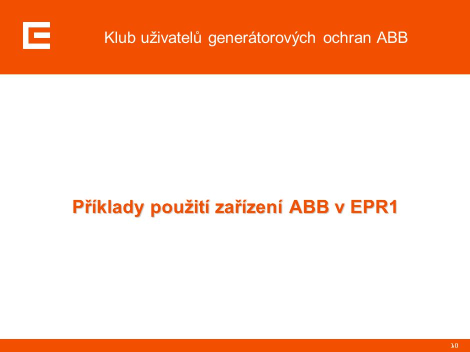10 Klub uživatelů generátorových ochran ABB Příklady použití zařízení ABB v EPR1 Příklady použití zařízení ABB v EPR1