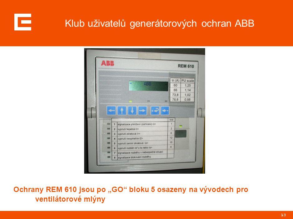 """13 Klub uživatelů generátorových ochran ABB Ochrany REM 610 jsou po """"GO"""" bloku 5 osazeny na vývodech pro ventilátorové mlýny"""