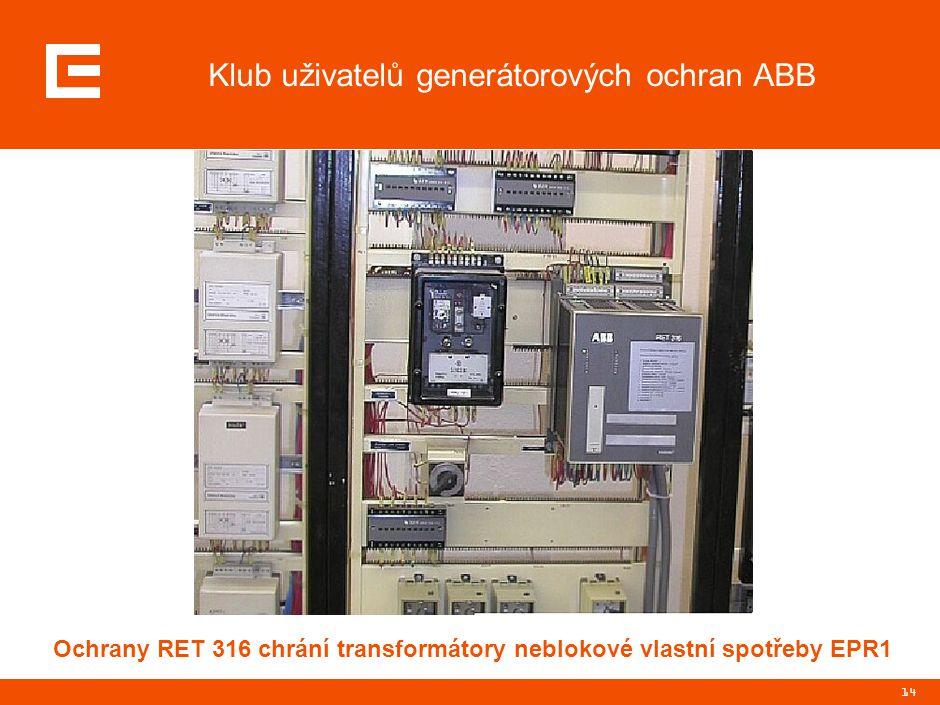 14 Klub uživatelů generátorových ochran ABB Ochrany RET 316 chrání transformátory neblokové vlastní spotřeby EPR1