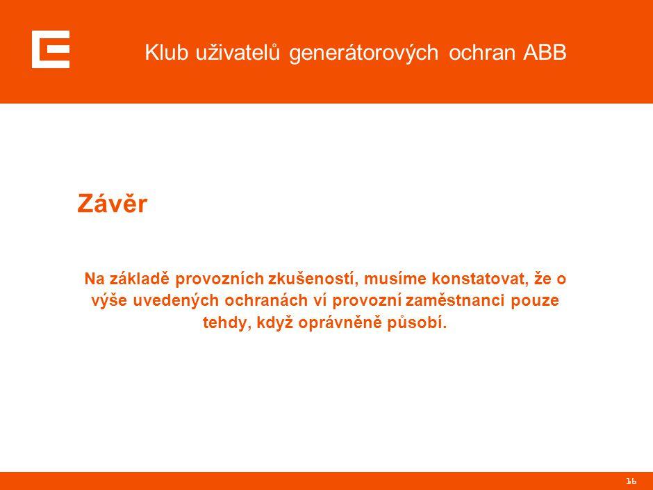 16 Klub uživatelů generátorových ochran ABB Na základě provozních zkušeností, musíme konstatovat, že o výše uvedených ochranách ví provozní zaměstnanc