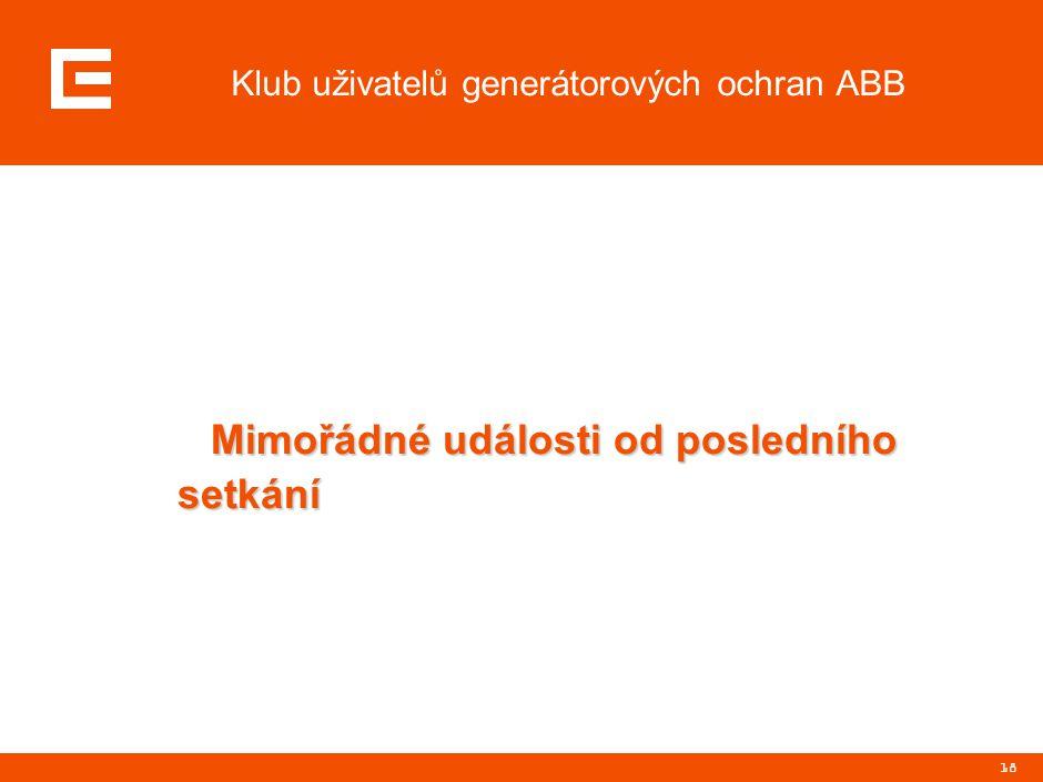 18 Klub uživatelů generátorových ochran ABB Mimořádné události od posledního setkání Mimořádné události od posledního setkání