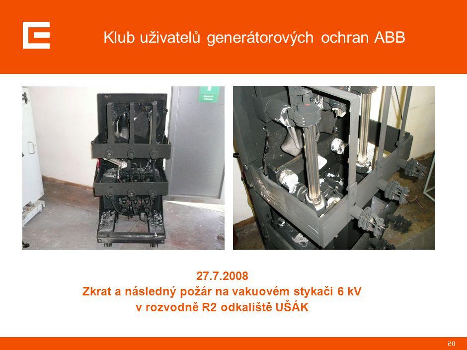 20 Klub uživatelů generátorových ochran ABB 27.7.2008 Zkrat a následný požár na vakuovém stykači 6 kV v rozvodně R2 odkaliště UŠÁK