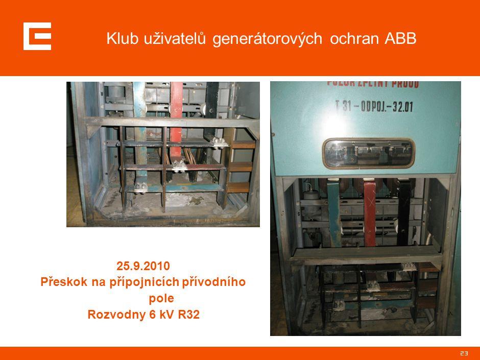23 Klub uživatelů generátorových ochran ABB 25.9.2010 Přeskok na přípojnicích přívodního pole Rozvodny 6 kV R32