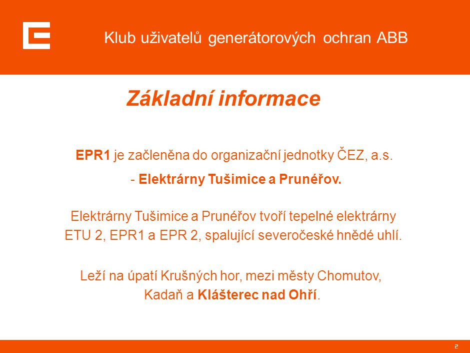 2 Klub uživatelů generátorových ochran ABB Základní informace EPR1 je začleněna do organizační jednotky ČEZ, a.s. - Elektrárny Tušimice a Prunéřov. El