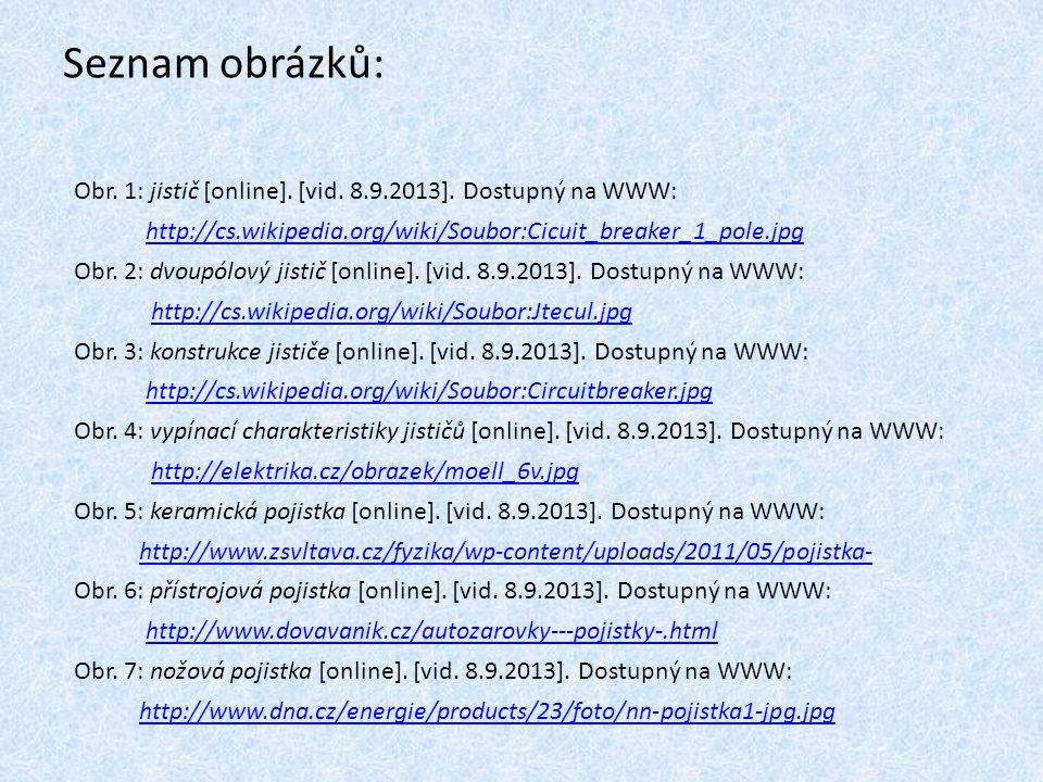 Seznam obrázků: Obr. 1: jistič [online]. [vid. 8.9.2013]. Dostupný na WWW: http://cs.wikipedia.org/wiki/Soubor:Cicuit_breaker_1_pole.jpg Obr. 2: dvoup