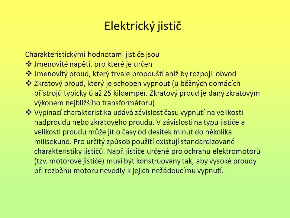 Elektrický jistič Charakteristickými hodnotami jističe jsou  Jmenovité napětí, pro které je určen  Jmenovitý proud, který trvale propouští aniž by r