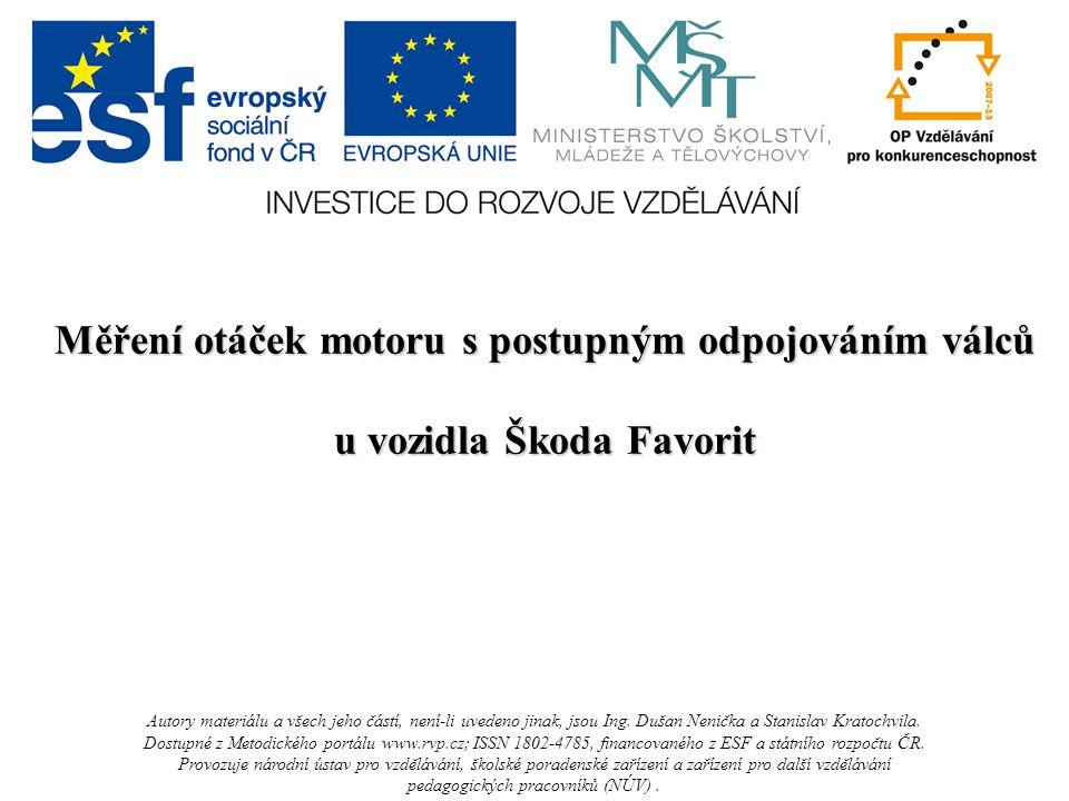 Měření otáček motoru s postupným odpojováním válců u vozidla Škoda Favorit Autory materiálu a všech jeho částí, není-li uvedeno jinak, jsou Ing.
