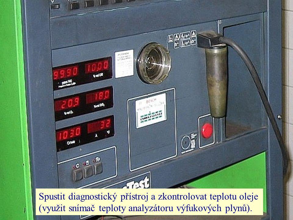 Spustit diagnostický přístroj a zkontrolovat teplotu oleje (využit snímač teploty analyzátoru výfukových plynů).